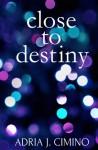 Close to Destiny - Adria J. Cimino