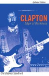 Clapton: Edge Of Darkness, Updated Edition - Christopher Sandford