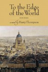 To the Edge of the World: Book III - Harry Thompson