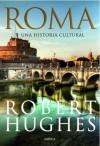 Roma. Una historia cultural - Robert Hughes