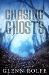Chasing Ghosts - Glenn Rolfe