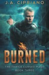 Burned (The Thrice Cursed Mage) (Volume 3) - J. A. Cipriano