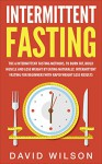 Intermittent Fasting: 6 Intermittent Fasting Methods For Weight Loss, To Burn Fat, Build Muscle and Loose Weight By Eating Naturally. An Intermittent Fasting ... Loss, Intermittent Fasting For Weight Loss) - David Wilson