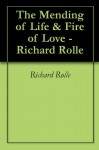 The Mending of Life & Fire of Love - Richard Rolle - Richard Rolle, Ronald E. Puhek