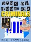 Bank of Crooks & Criminals - Ken Rossignol