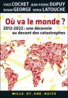 Où va le monde ? , 2012-2022 : une décennie au devant des catastrophes - Yves Cochet, Serge Latouche, Susan George, Jean-Pierre Dupuy