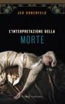 L'interpretazione della morte - Jed Rubenfeld, Roberta Zuppet