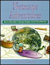 Net Scape Adventures: Step By Step Guide To Net Scape Navigator And The World Wide Web - Cynthia B. Leshin
