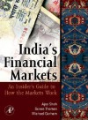 India's Financial Markets: An Insider's Guide to How the Markets Work - Ajay Shah, Susan Thomas