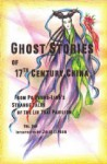 Ghost Stories of 17th Century China from Po Chung-Ling's Liu Tzai Pavilion : Vol. One - Julie Lipson, Po Chung-Ling, Pu Songling