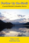 Farther Up the Strait (Coastal British Columbia Stories) - Wayne J. Lutz