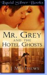 Mr. Grey and the Hotel Ghosts - A.J. Matthews