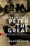 The Year I Was Peter the Great: 1956―Khrushchev, Stalin's Ghost, and a Young American in Russia - Marvin Kalb
