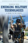 Emerging Military Technologies: A Guide to the Issues - Wilson W.S. Wong