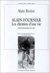 Alain-Fournier: Les Chemins D'Une Vie: Guide Biographique Illustre - Alain Rivière