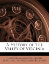 A History of the Valley of Virginia - John Jeremiah Jacob, Samuel Kercheval, Charles James Faulkner