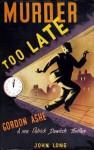 Murder Too Late - Gordon Ashe