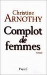 Complot De Femmes - Christine Arnothy