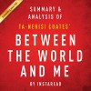 Between the World and Me by Ta-Nehisi Coates: Summary & Analysis - Instaread, Jason P. Hilton, Instaread