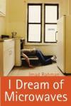 I Dream of Microwaves - Imad Rahman