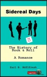 Sidereal Days The History of Rock and Roll A Romance Book 3 - Earl B. McElfresh