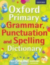 Oxford Primary Grammar, Punctuation and Spelling Dictionary (Oxford Dictionary) - Oxford Dictionaries
