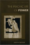 The Psychic Life of Power: Theories in Subjection - Judith Butler