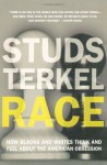 Race: How Blacks And Whites Think And Feel About The American Obsession - Studs Terkel