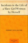 Incidents in the Life of a Slave Girl Written by Herself - Harriet Jacobs