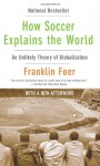 How Soccer Explains the World: An Unlikely Theory of Globalization - Franklin Foer