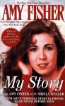 Amy Fisher: My Story - Amy Fisher, Sheila Weller