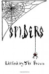 Spiders - T.W. Brown, Wesley D. Gray, Heidi Mannan, Anthony Cowin, Christ Bauer, Chad P. Brown, Christine Morgan, Wednesday Lee Friday, Jaime Johnesse, Shenoa Carroll-Bradd, T. Fox Dunham, James Greer, David James Keaton, Heather Roulo