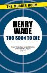 Too Soon to Die - Henry Wade