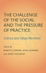 The Challenge of the Social and the Pressure of Practice: Science and Values Revisited - Martin Carrier, Don Howard, Janet A. Kourany