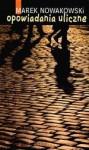 Opowiadania uliczne - Marek Nowakowski