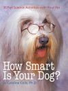 How Smart Is Your Dog?: 30 Fun Science Activities with Your Pet - D. Caroline Coile, Catherine Leary