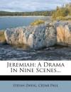 Jeremiah: A Drama in Nine Scenes... - Stefan Zweig, Cedar Paul
