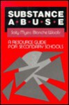Substance Abuse: A Resource Guide for Secondary Schools - Sally L. Myers, Blanche Woolls