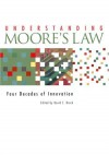 Understanding Moore's Law: Four Decades of Innovation - David Brock