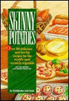 Skinny Potatoes: Over 100 Healthy, Low-Fat Recipes for America's Most Versatile Vegetable - Barbara Grunes