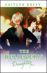 The Believer's Daughter - Caitlyn Duffy