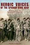 Heroic Voices of the Spanish Civil War: Memories from the Internaional Brigades - Peter Darman