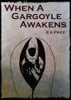 When a Gargoyle Awakens - E A Price