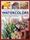 How to Paint with Watercolours: Mastering the Use of Water Paints with Step-by-step Techniques and Projects, in Over 200 Photographs - Hazel Harrison