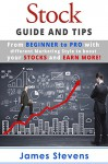 Stocks: Guide and Tips from Beginner to Pro with different Marketing Style to boost your Stocks and Earn More! (Personal Finance Book 1) - James Stevens