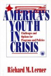 America's Youth in Crisis: Challenges and Options for Programs and Policies - Richard M. Lerner