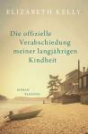 Die offizielle Verabschiedung meiner langjährigen Kindheit (German Edition) - Elizabeth Kelly, Wolfgang Müller