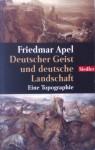 Deutscher Geist Und Deutsche Landschaft: Eine Topographie - Friedmar Apel