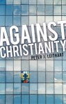 Against Christianity - Peter J. Leithart