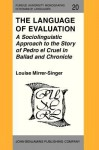 The Language of Evaluation: A Sociolinguistic Approach to the Story of Pedro El Cruel in Ballad and Chronicle - Louise Mirrer-Singer